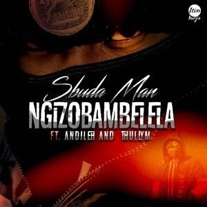 Sbuda Man ft Andileh & Thully M - Ngizobambelela